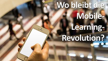 Wo bleibt die Mobile Learning-Revolution?